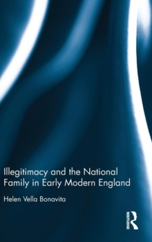 Illegitimacy and the National Family in Early Modern England, Hardback Book