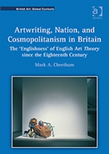 Artwriting, Nation, and Cosmopolitanism in Britain : The 'Englishness' of English Art Theory Since the Eighteenth Century, Hardback Book