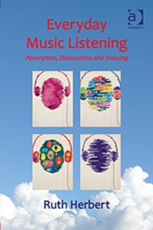Everyday Music Listening : Absorption, Dissociation and Trancing, Hardback Book