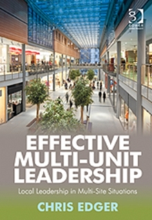 Effective Multi-unit Leadership : Local Leadership in Multi-site Situations, Hardback Book