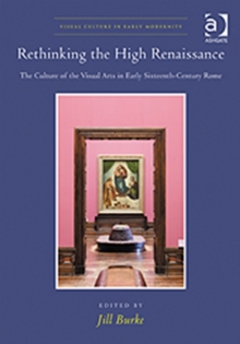 Rethinking the High Renaissance : the Culture of the Visual Arts in Early Sixteenth-century Rome, Hardback Book