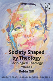 Society Shaped by Theology : Sociological Theology Volume 3, Paperback / softback Book