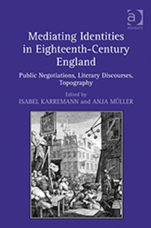 Mediating Identities in Eighteenth-Century England : Public Negotiations, Literary Discourses, Topography, Hardback Book