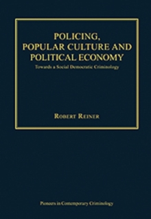 Policing, Popular Culture and Political Economy : Towards a Social Democratic Criminology, Hardback Book