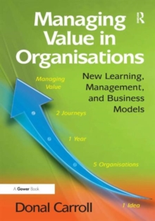 Managing Value in Organisations : New Learning, Management, and Business Models, Hardback Book