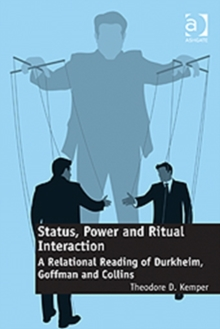 Status, Power and Ritual Interaction : A Relational Reading of Durkheim, Goffman and Collins, Hardback Book