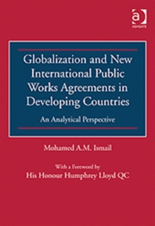 Globalization and New International Public Works Agreements in Developing Countries : An Analytical Perspective, Hardback Book