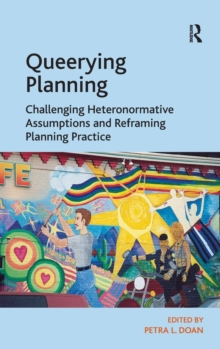 Queerying Planning : Challenging Heteronormative Assumptions and Reframing Planning Practice, Hardback Book