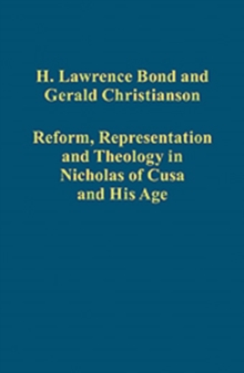 Reform, Representation and Theology in Nicholas of Cusa and His Age, Hardback Book
