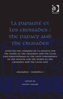 La Papaute et les croisades / The Papacy and the Crusades : Actes du VIIe Congres de la Society for the Study of the Crusades and the Latin East/ Proceedings of the VIIth Conference of the Society for, Hardback Book