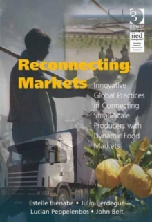 Reconnecting Markets : Innovative Global Practices in Connecting Small-Scale Producers with Dynamic Food Markets, Hardback Book