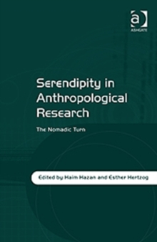 Serendipity in Anthropological Research : The Nomadic Turn, Hardback Book