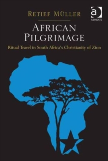 African Pilgrimage : Ritual Travel in South Africa's Christianity of Zion, Hardback Book