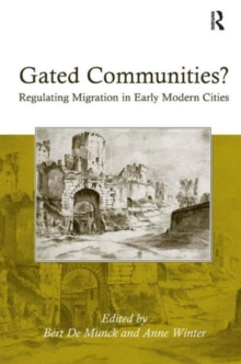 Gated Communities? : Regulating Migration in Early Modern Cities, Hardback Book