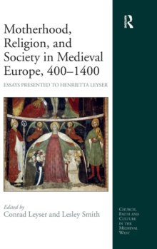 Motherhood, Religion, and Society in Medieval Europe, 400-1400 : Essays Presented to Henrietta Leyser, Hardback Book