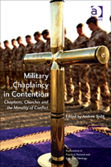 Military Chaplaincy in Contention : Chaplains, Churches and the Morality of Conflict, Paperback / softback Book