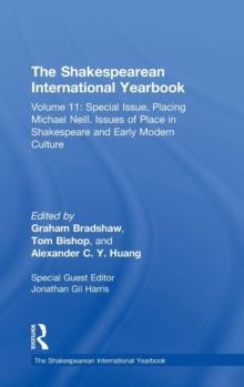 The Shakespearean International Yearbook : Volume 11: Special Issue, Placing Michael Neill. Issues of Place in Shakespeare and Early Modern Culture, Hardback Book