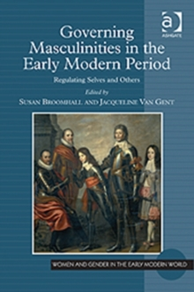 Governing Masculinities in the Early Modern Period : Regulating Selves and Others, Hardback Book
