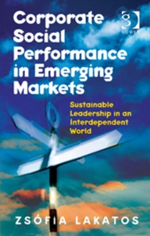 Corporate Social Performance in Emerging Markets : Sustainable Leadership in an Interdependent World, Paperback / softback Book