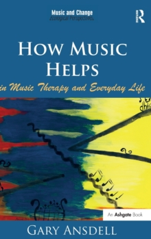 How Music Helps in Music Therapy and Everyday Life, Hardback Book