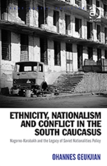 Ethnicity, Nationalism and Conflict in the South Caucasus : Nagorno-Karabakh and the Legacy of Soviet Nationalities Policy, Hardback Book