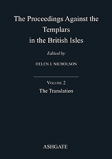 The Proceedings Against the Templars in the British Isles : Volume 2: The Translation, Hardback Book