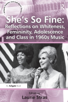 She's So Fine: Reflections on Whiteness, Femininity, Adolescence and Class in 1960s Music, Paperback Book