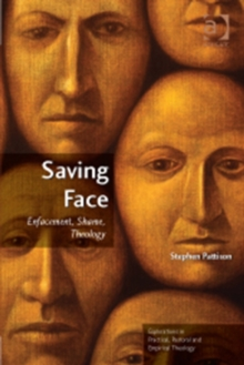 Saving Face : Enfacement, Shame, Theology, Paperback / softback Book
