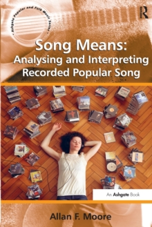 Song Means: Analysing and Interpreting Recorded Popular Song, Paperback / softback Book