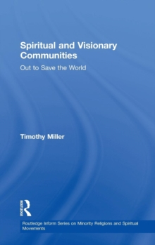 Spiritual and Visionary Communities : Out to Save the World, Hardback Book