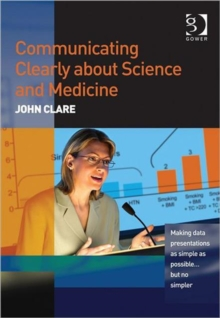 Communicating Clearly about Science and Medicine : Making Data Presentations as Simple as Possible ... But No Simpler, Paperback / softback Book