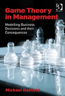 Game Theory in Management : Modelling Business Decisions and their Consequences, Hardback Book