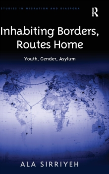 Inhabiting Borders, Routes Home : Youth, Gender, Asylum, Hardback Book