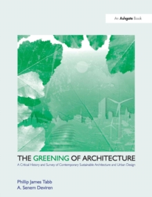 The Greening of Architecture : A Critical History and Survey of Contemporary Sustainable Architecture and Urban Design, Paperback Book
