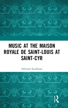 Music at the Maison royale de Saint-Louis at Saint-Cyr, Hardback Book
