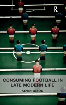 Consuming Football in Late Modern Life, Hardback Book