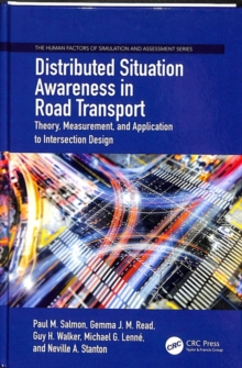 Distributed Situation Awareness in Road Transport : Theory, Measurement, and Application to Intersection Design, Hardback Book