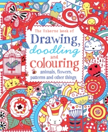 Drawing, Doodling & Colouring : Animals, Flowers, Patterns and Other Things, Paperback Book
