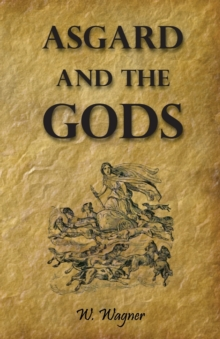 Asgard and the Gods the Tales and Traditions of Our Northern Ancestors Froming a Complete Manual of Norse Mythology, Paperback / softback Book