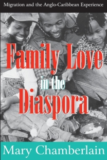 Family Love in the Diaspora : Migration and the Anglo-Caribbean Experience, Paperback / softback Book