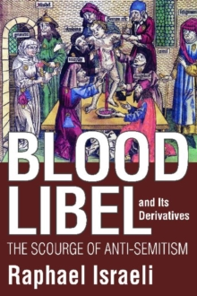 Blood Libel and Its Derivatives : The Scourge of Anti-Semitism, Hardback Book