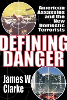 Defining Danger : American Assassins and the New Domestic Terrorists, Paperback / softback Book