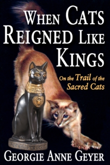 When Cats Reigned Like Kings : On the Trail of the Sacred Cats, Paperback Book
