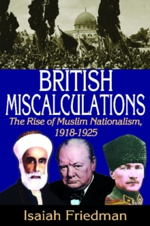 British Miscalculations : The Rise of Muslim Nationalism, 1918-1925, Hardback Book