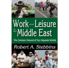 Work and Leisure in the Middle East : The Common Ground of Two Separate Worlds, Hardback Book