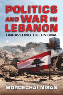 Politics and War in Lebanon : Unraveling the Enigma, Hardback Book