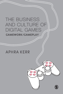The Business and Culture of Digital Games : Gamework and Gameplay, Paperback / softback Book