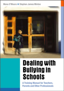 Dealing with Bullying in Schools : A Training Manual for Teachers, Parents and Other Professionals, Paperback / softback Book