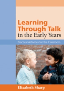 Learning Through Talk in the Early Years : Practical Activities for the Classroom, Paperback / softback Book