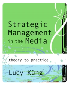 Strategic Management in the Media : Theory to Practice, Paperback Book